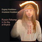 EVGENY MASLOBOEV / ANASTASIA MASLOBOEVA Russian Folksongs in the Key of Rhythm