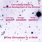 CARL LUDWIG HUBSCH'S LONGRUN DEVELOPMENT OF THE UNIVERSE, The Universe Is A Disk