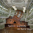 VYACHESLAV GUYVORONSKY Interventions into Bach and Mozart