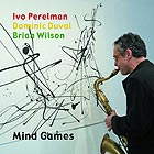 IVO PERELMAN TRIO Mind Games