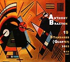 ANTHONY BRAXTON 19 Standards (Quartet) 2003