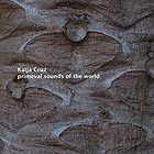 CRUZ / ROTTLEUTHNER Primeval Sounds of the World