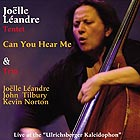 JOËLLE LEANDRE TENTET & TRIO Can You Hear Me ?