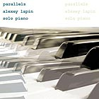 ALEXEY LAPIN, Parallels : Solo Piano