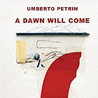 UMBERTO PETRIN, A Dawn Will Come