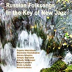 EVGENY MASLOBOEV / ANASTASIA MASLOBOEVA Russian Folksongs in the Key of New Jazz