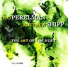 IVO PERELMAN / MATTHEW SHIPP, The Art of the Duet Vol. 1