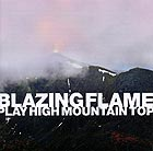 BLAZING FLAME Play High Mountain Top