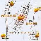 IVO PERELMAN / MAT MANERI, Two Men Walking