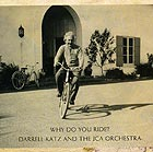 DARRELL KATZ / THE JCA ORCHESTRA Why Do You Ride ?