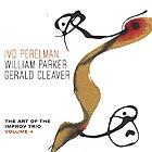 PERELMAN / PARKER / CLEAVER The Art of the Improv Trio, Vol. 4