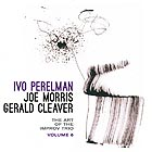 PERELMAN / MORRIS / CLEAVER The Art of the Improv Trio, Vol. 6