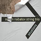 SIMON NABATOV STRING TRIO Situations