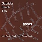 GABRIELA FRIEDLI TRIO Areas
