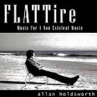 ALLAN HOLDSWORTH Flat Tire : Music For A Non-Existent Movie