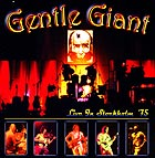 GENTLE GIANT, Live In Stockholm 75