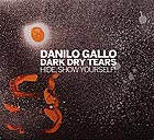DANILO GALLO DARK DRY TEARS Hide, Show yourself !