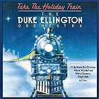 DUKE ELLLINGTON Take The Holiday Train