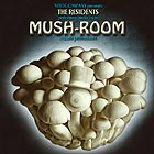THE RESIDENTS, Mush-room
