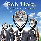 BOB HOLZ Visions & Friends