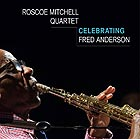 ROSCOE MITCHELL QUARTET, Celebrating Fred Anderson