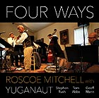 ROSCOE MITCHELL / YUGANAUT Four Ways