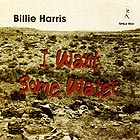 BILLIE HARRIS, I Want Some Water