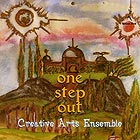 CREATIVE ARTS ENSEMBLE One Step Out