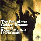 Richard Maxfield & Harold Budd, The Oak Of The Golden Dreams