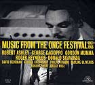 Robert Ashley, Gordon Mumma, George Cacioppo, Roger Reynolds Music From The Once Festival 1961-1966