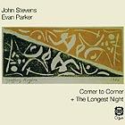 JOHN STEVENS / EVAN PARKER, Corner to Corner / The Longest Night