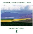 ALEXANDER HAWKINS / LOUIS MOHOLO-MOHOLO Keep Your Heart Straight