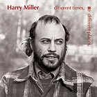 HARRY MILLER Different Times, Different Places