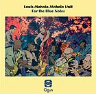 LOUIS MOHOLO-MOHOLO UNIT, For the Blue Notes