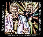 RAY MANZAREK / MICHAEL McCLURE, The Piano Poems : Live From San Francisco