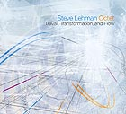 STEVE LEHMAN OCTET Travail, Transformation and Flow