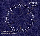 STEVE COLEMAN & THE COUNCIL OF BALANCE Synovial Joints