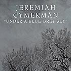 JEREMIAH CYMERMAN, Under a Blue Grey Sky