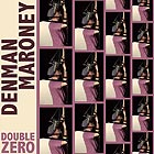 DENMAN MARONEY Double Zero