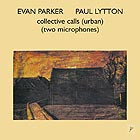 EVAN PARKER / PAUL LYTTON Collective Calls (Urban) (Two Microphones)
