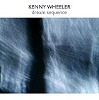 Kenny Wheeler Dream Sequence