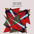 ADAM LINSON SYSTEMS QUARTET Figures And Grounds