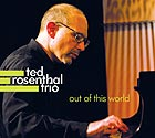 TED ROSENTHAL TRIO, Out Of This World