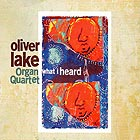 OLIVER LAKE ORGAN QUARTET What I Heard