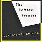 THE REMOTE VIEWERS Last Man In Europe