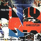 Chris Cutler / Fred Frith Live In Trondheim, Berlin