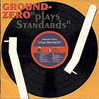 Ground Zero Plays Standards