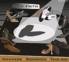 FRED FRITH Nowhere / Sideshow / Thin Air
