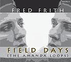 FRED FRITH, Field Days (The Amanda Loops)