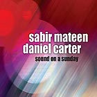SABIR MATEEN / DANIEL CARTER Sound On A Sunday